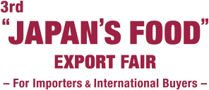 JAPAN'S FOOD EXPORT FAIR (For Importers & International Buyers)